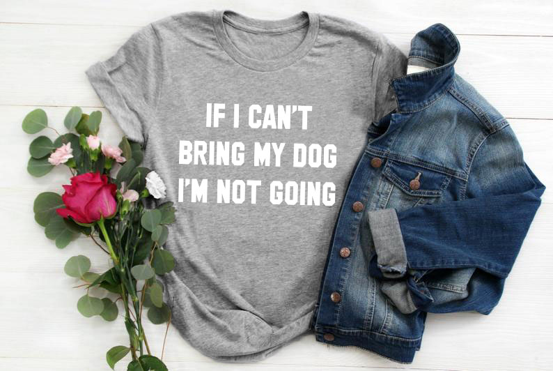 IF-I-CAN-T-BRING-MY-DOG-I-M-NOT-GOING-Letter-T-Shirt-Crewneck-Funny (15)