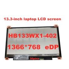 Free shipping 13.3 inch HB133WX1-402 B133XTN01.6 N133BGE-E31 N133BGE-EAB 1366 * 768 EDP 30pins Laptop LCD SCREEN