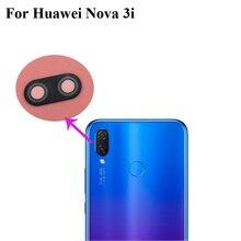 Для huawei Nova 3i 3 i Замена задней камеры объектив стекло для huawei Nova3i телефон запчасти
