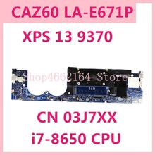 Mainboard I7-8650 9370 LA-E671P Dell Xps for Laptop 100%Tested Working-Well 03J7XX CAZ60