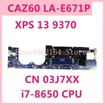 CN 03J7XX CAZ60 LA-E671P i7-8650 CPU Mainboard For Dell XPS 13 9370 Laptop Motherboard 100%Tested Working Well cn 03j7xx caz60 la e671p i7 8650 cpu mainboard for dell xps 13 9370 laptop motherboard 100