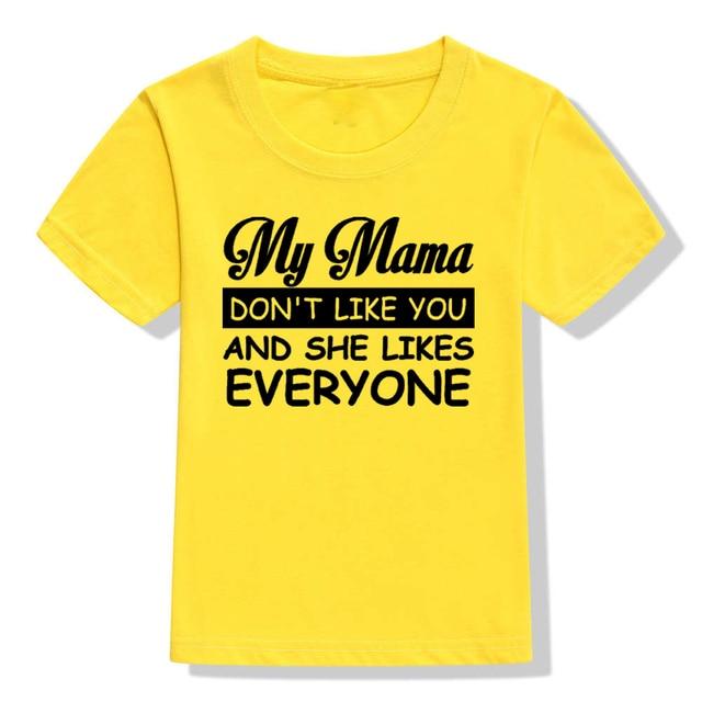Funny Kids Tshirt My Mama Don T Like You And She Likes Everyone Boys Girls Summer Tees Shirt Clothing Toddler Fashion Tops T Shirts Aliexpress