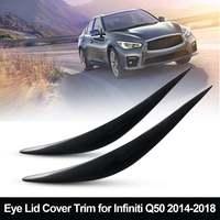 2pcs For Infiniti Q50 2014 2018 Carbon Fiber Headlight Eyebrows Eye Lid Cover Trim Stickers Car Styling