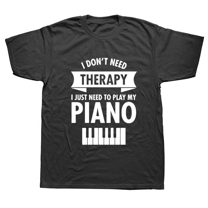 I Don'T Need Therapy Play Piano Men'S T-Shirt Men Men Evolution Pianist Piano Short Sleeve Custom Team Music T Shirt New image