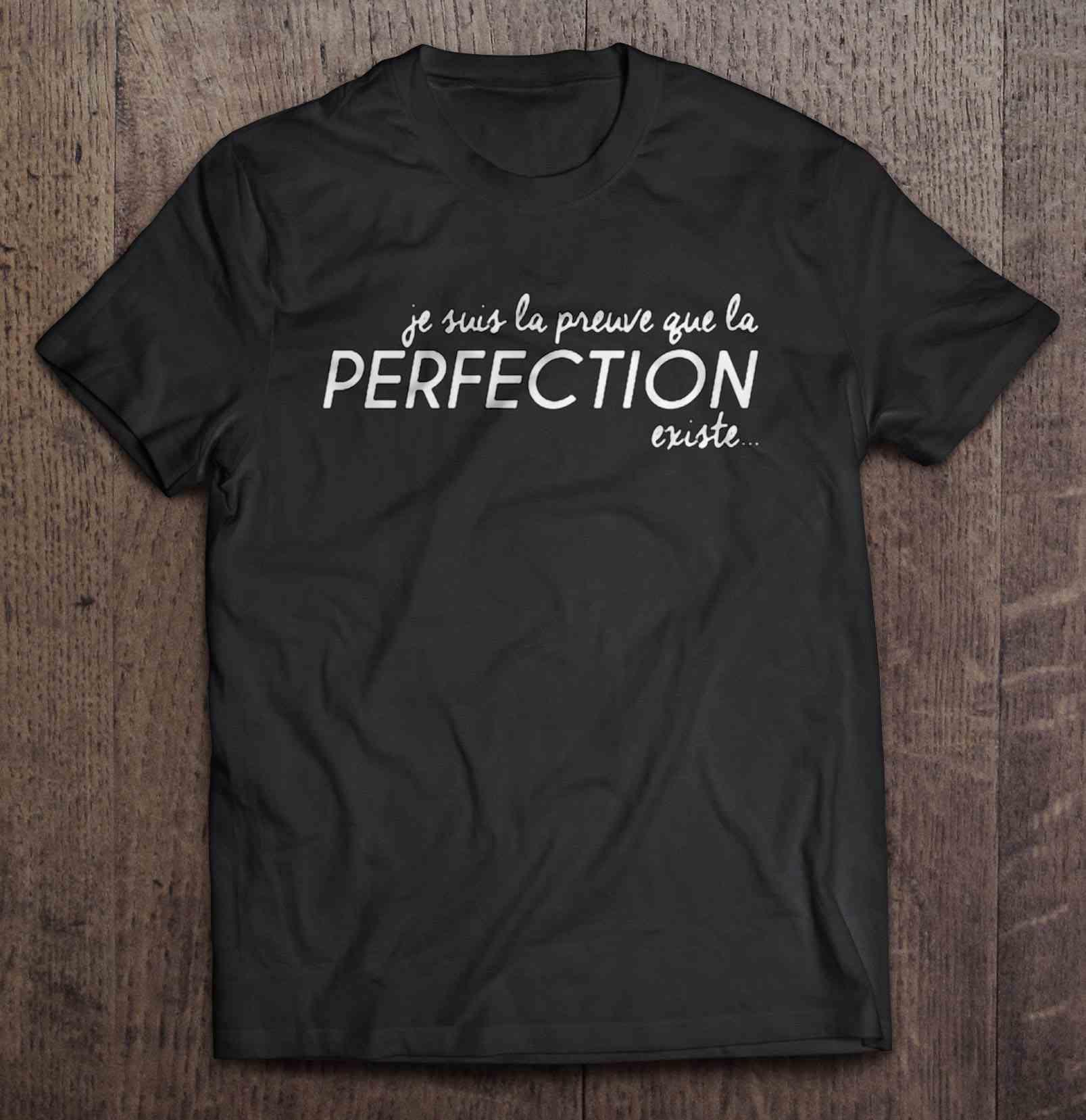 Je Suis La Preuve Que La Perfection Existe T-Shirts