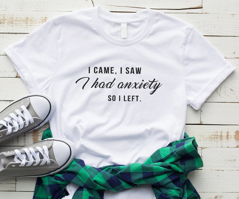 New Arrival I Came I Saw I Had anxiety So I left Tumblr T-shirt Women Graphic Slogan Tee Funny Shirts For Teen Clothing