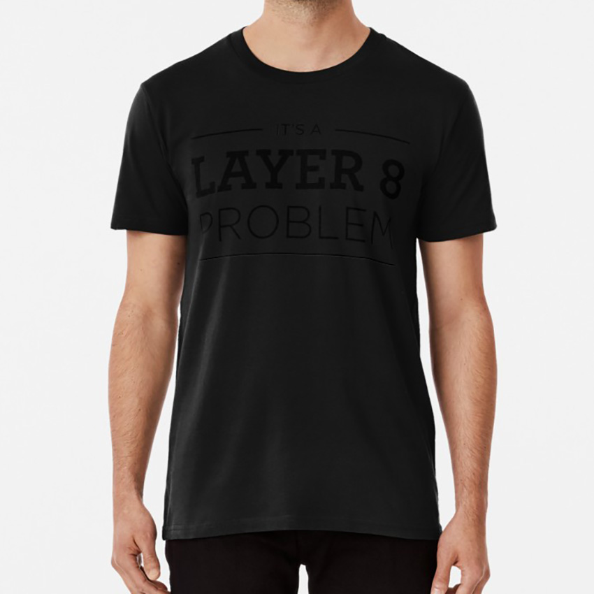 Layer 8 Problem T Shirt Cisco Layer 8 Osi Layers Tcp Ip Users