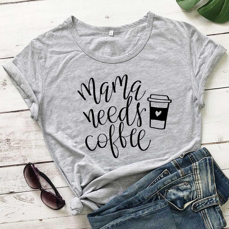 Мама потребностей Кофе футболки мама жизни подарок рубашка Повседневное Лето Графический Забавный Футболки-топы Для женщин Мода Костюмы хлопковая Футболка наряд