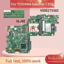 V000275560 Para TOSHIBA Satellite C850 C855 Laptop Motherboard 6050A2541801-MB-A02 1310A2541804 SLJ8E DDR3 Notebook Mainboard