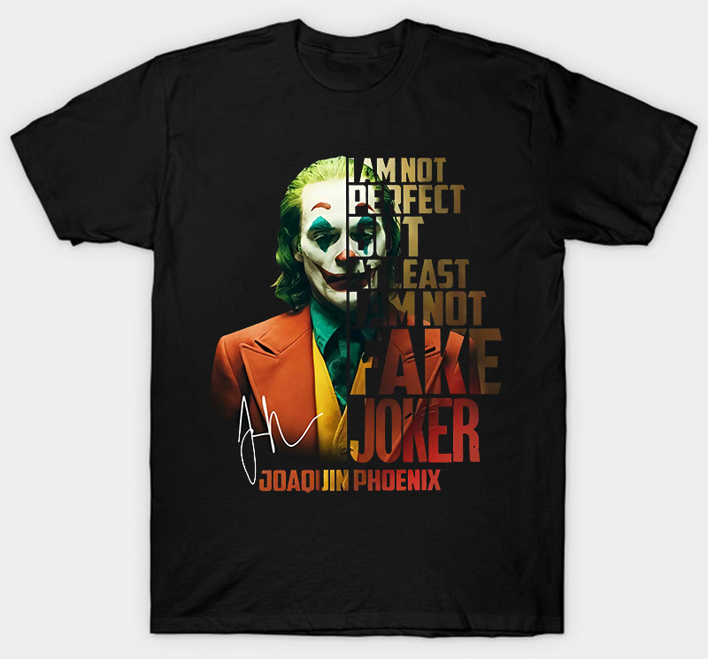 Joker Joaquin Phoenix I Am Not Perfect But At Least Im Not Facke Joker T Shirt
