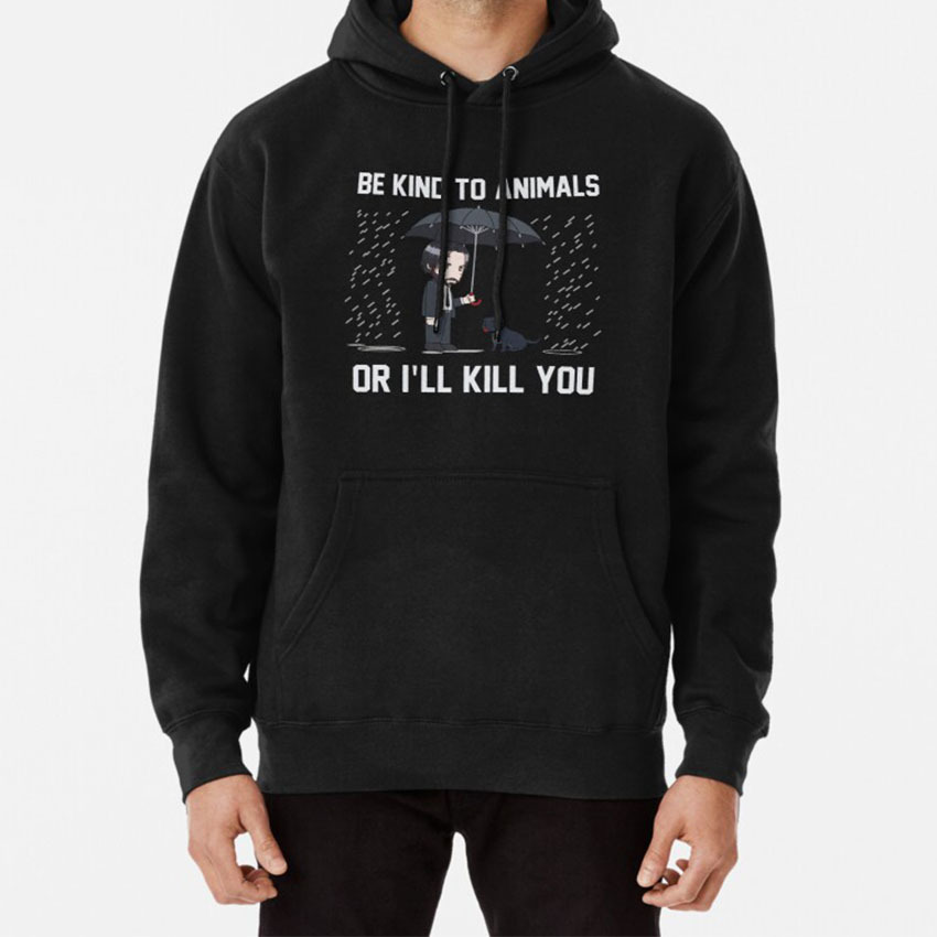 Be Kind To Animals Or Ill Kill You Hoodie Wick Kind Animals Ill Kill You John Dog Care Love