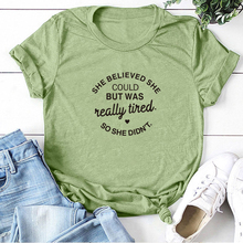 She Believed She Could But Was Really Tired So She Didn't Print T-shirts Women Tops Ladies Harajuku Tshirt Woman Casual Camiseta