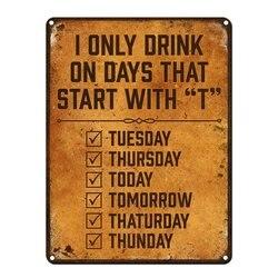 Je ne bois que les jours qui commencent par T, signe métallique 9x12 pouces, signes de bière amusants pour hommes grotte, Garage, sous-sol, brasserie, Bar