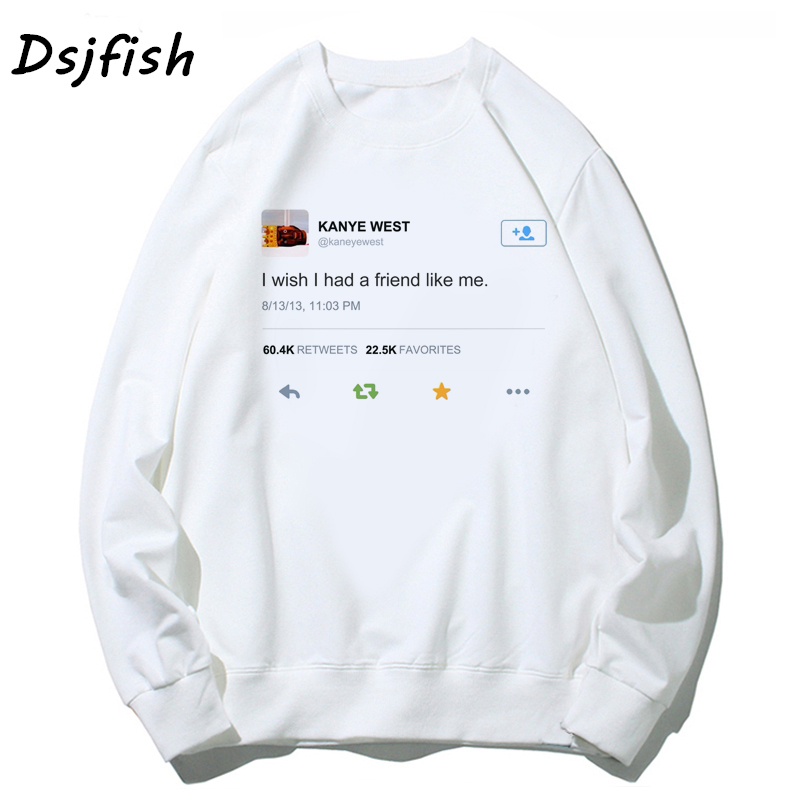 Kanye West Tweet I Wish I Had A Friend Like Me Men's Hoodies Women Long Sleeve Funny Hoodie Sweatshirts Unisex Casual Cotton Top