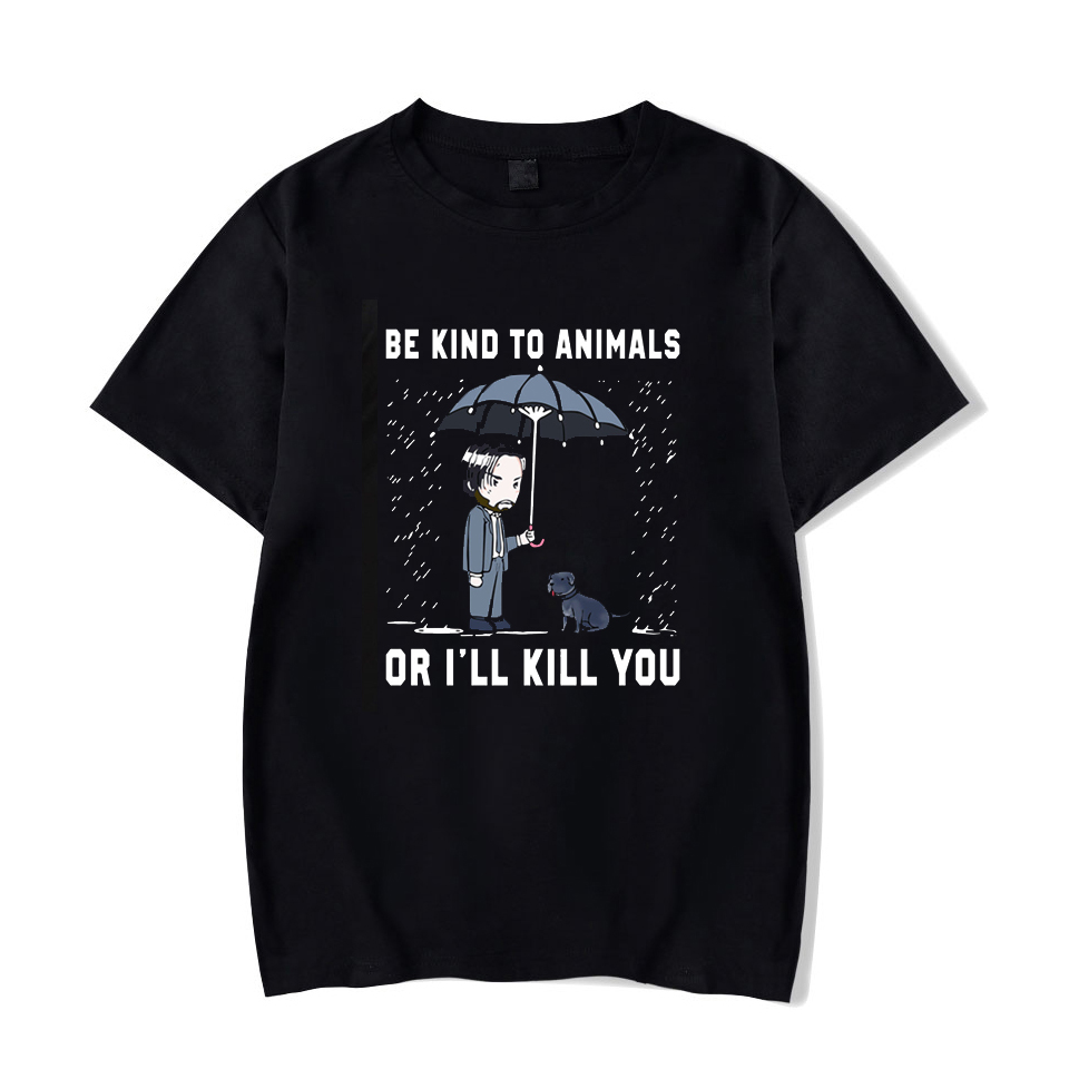 John Wick Be Kind To Animal Or I'll Kill You Letter Adult Black T-Shirt Size XS-3XL Cartoon T Shirt Men Unisex Fashion Tshirt