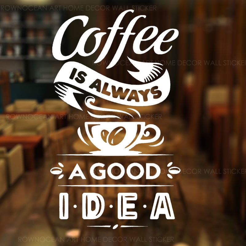 Cofee Is Always A Good Idea Vinyl Sticker Sign Cup For Coffee Shop  Restaurant Door Glass Window Decoration DIY Z355