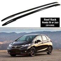 Aluminum Alloy Roof Rack For Honda fit Jazz 2014 2020 Rails Bar Luggage Carrier Bars top Cross bar Rack Rail Boxes
