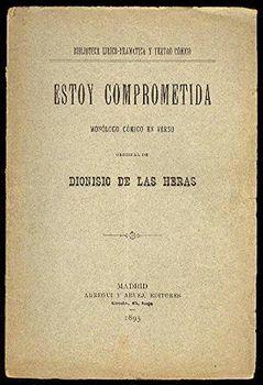 Estoy comprometida. (Monólogo cómico en verso. Estrenado con éxito extraordinario en el Teatro Romea de Madrid la noche del 25