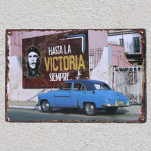 1 pc Hasta la victory Cuba Che Guevara Rebels Antique car Tin Plate Sign wall man cave Decoration Art Poster metal vintage