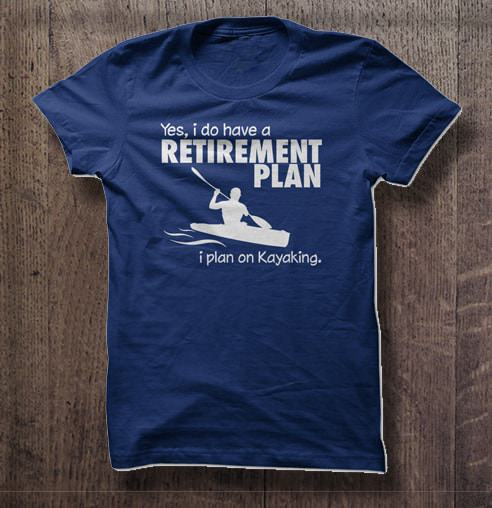 Yes I Do Have A Retirement Plan I Plan On Kayaking Tshirts image