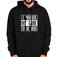 Gamer Hoodies Sweatshirt Men I Paused My Game To Be Here Tops Black Gray Plus Velvet Autumn Winter Gift Hoody