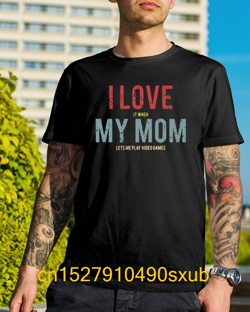 I love it when my mom let's play video games shirt