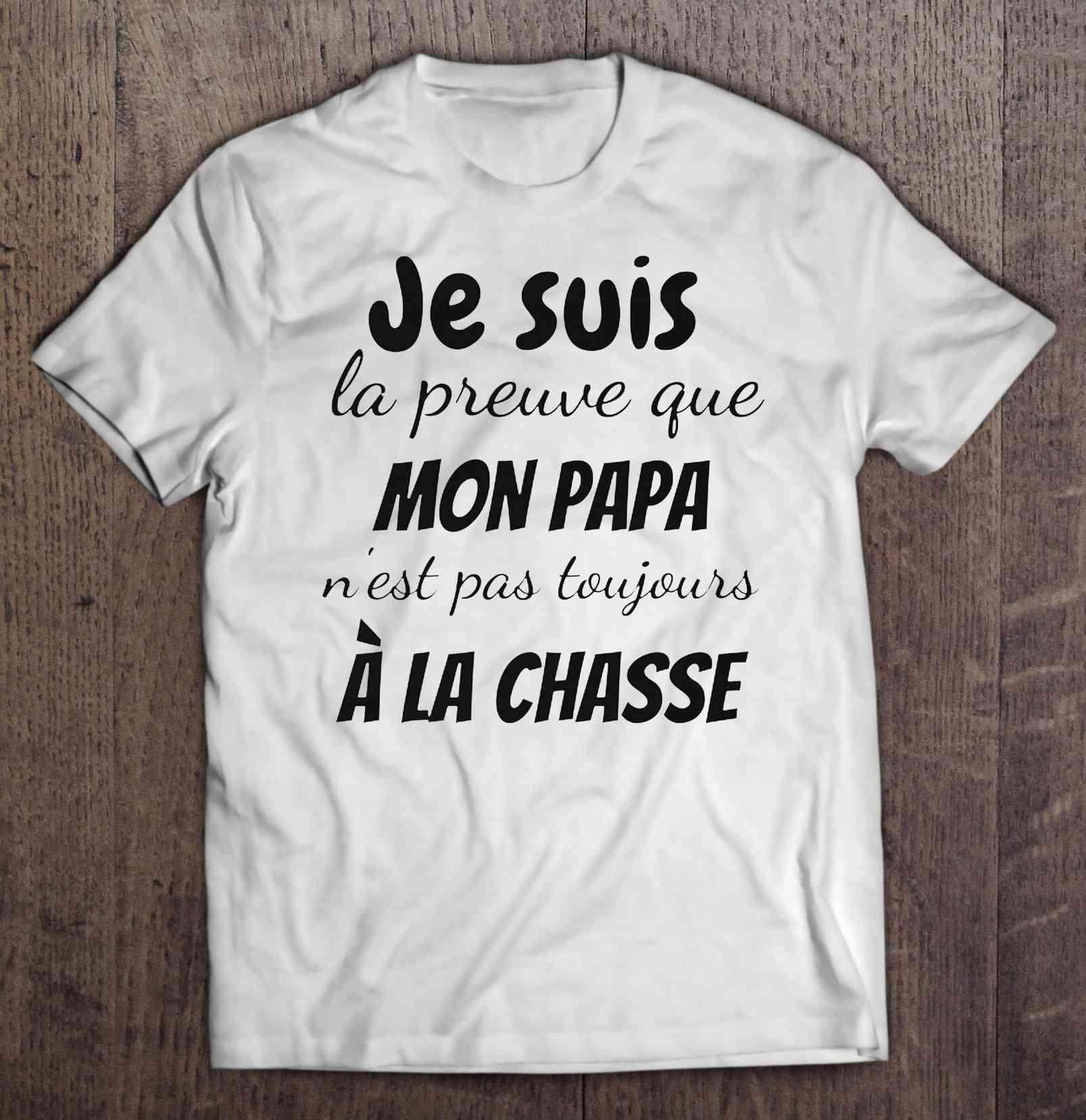 Je Suis La Preuve Que Mon Papa N'Est Pas Toujours une Chasse T-Shirts