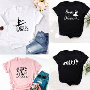 Fashion Born To Dance Letters Print Women Tshirt Casual Dancing Ballet O-Neck Summer Harajuku T Shirt Camisas Mujer Vintage Tops