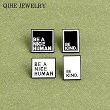 Be A Nice spilla umana nero bianco distintivo Be gentile smalto Pin s citazione spille per donna uomo moda gioielli all'ingrosso