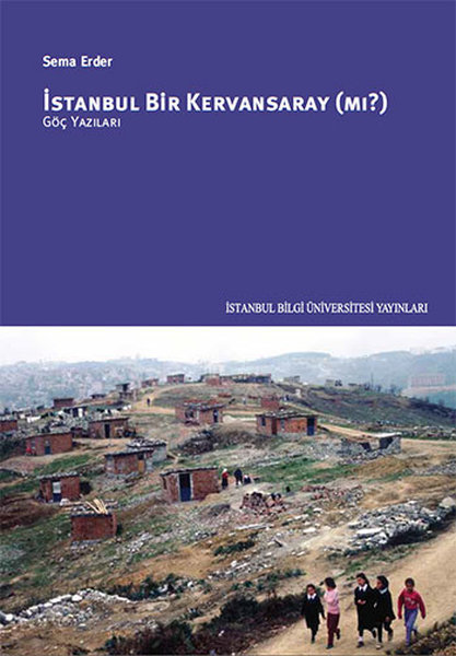 A Caravanserai in Istanbul? Sema Erder Istanbul Information University Press (TURKISH)