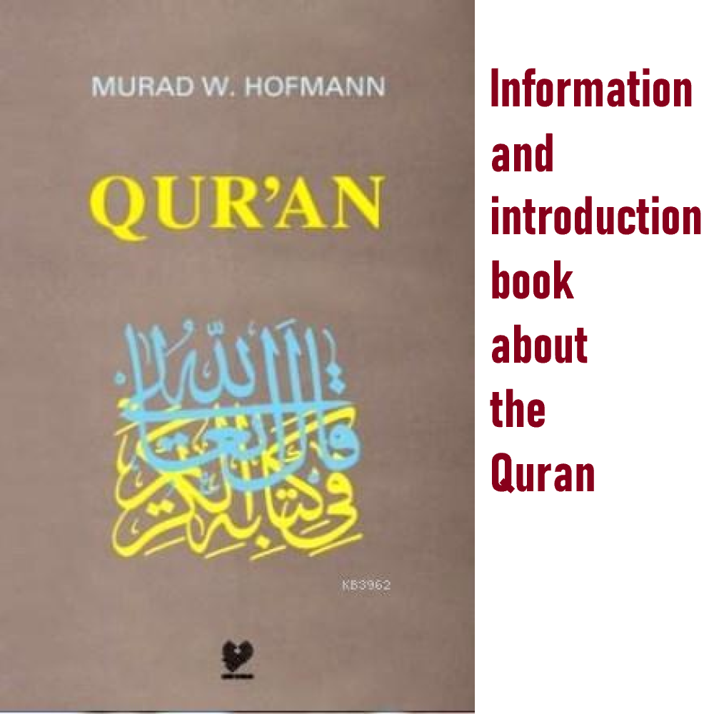 QUR'AN - An Information and introduction book about the Quran - Written by Murad Wilfried Hofmann