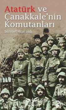 Ataturk and Çanakkale'nin Commanders CerMet Atacanlı (Business Bank Culture Publications)