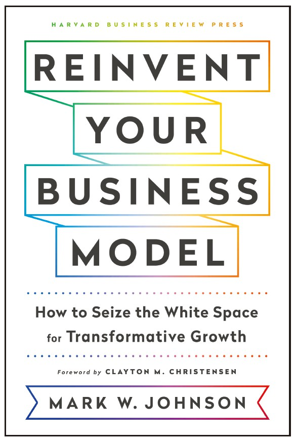 《重塑商業模式:如何抓住轉型增長的空間》原名《Reinvent Your Business Model: How to Seize the White Space for Transformative