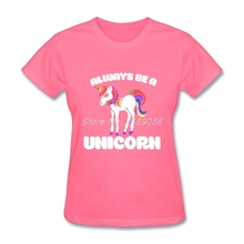 Brand Customized Always be a Unicorn Women tshirts Latest O-Neck Discount Short Sleeve Women Clothing