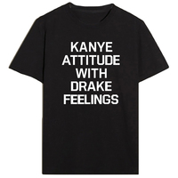KANYE ATTITUDE WITH DRAKE FEELINGS Letter Women T Shirt Unisex New Style O Neck Pullover Tees