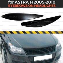 גבות על פנסי מקרה עבור אופל אסטרה H 2005 2010 ABS פלסטיק ריסים ריס דפוס קישוט רכב סטיילינג כוונון