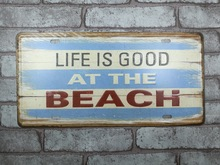 1 pc Life is good at the beach tin sign plate plaques man cave garage Internet coffee vintage decor metal