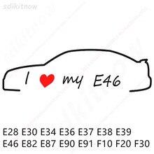 I love my car Decal Sticker Styling Door Window Decoration Accessories For BMW E28 E30 E34 E36 E37 E38 E39 E39 E46 E60 E80 E90