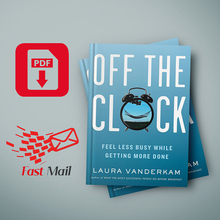 Off the Clock Feel Less Busy While Getting More Done by Laura Vanderkam