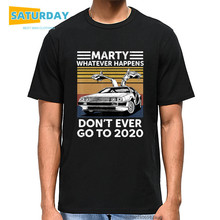 Marty Whatever Happens Don't Ever Go To 2020 Vintage Funny Men T-shirt Unisex Summer O Neck Cotton Tops Unisex Tee,Drop Ship