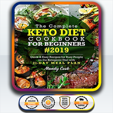 Complete Keto Diet Cookbook for Beginners: Quick and Easy Recipes for Active People on the Keto Diet with 21 Day Meal