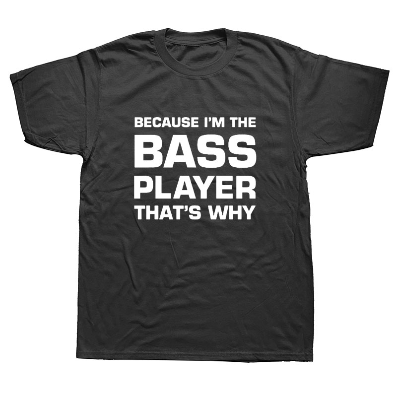 Because I/'m The Bass Player That/'s Why Mens Tee Shirt Pick Size Color Small 6XL
