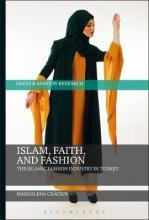 Islam, Faith, and Fashion : The Islamic Fashion Industry in Turkey,  Fashion & Textiles: Design  Fashion Design & Theory  Islam